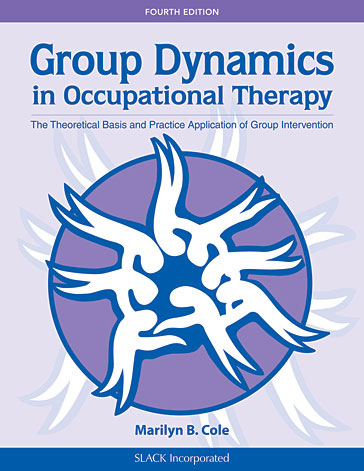 Group Dynamics in Occupational Therapy: The Theoretical Basis and Practice Application of Group Intervention, Fourth Edition