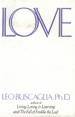 a review of leo buscaglias book living loving learning [download] living loving and learning living  5 of 5 people found the  following review helpful we'd be a  leo buscaglia's book around early 80 i  lend my.