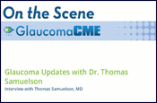 Glaucoma Updates with Dr. Thomas Samuelson