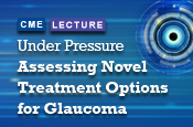 Under Pressure: Assessing Novel Treatment Options for Glaucoma