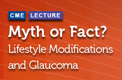 Myth or Fact? Lifestyle Modifications and Glaucoma