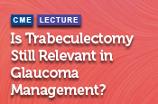 Is Trabeculectomy Still Relevant in Glaucoma Management?