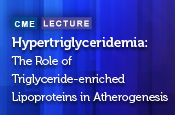 Hypertriglyceridemia – The Role of Triglyceride-Enriched Lipoproteins in Atherogenesis
