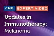 Updates in Immunotherapy: Melanoma