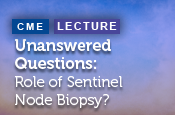 Unanswered Questions: What is the Role of Sentinel Node Biopsy in Desmoplastic Melanoma?