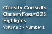Obesity Consults® ObesityForum® 2015 Highlights