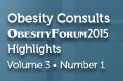 Obesity Consults® ObesityForum® 2015 Highlights