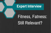 Expert Interview - Fitness, Fatness: Still Relevant?