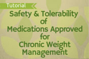 Safety and Tolerability of Medications Approved for Chronic Weight Management
