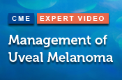 Management of Uveal Melanoma