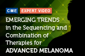 Emerging Trends in the Sequencing and Combination of Therapies for Advanced Melanoma