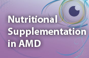 Nutritional Supplementation in AMD – Applying Clinical Data to Practice