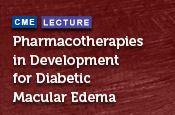 Pharmacotherapies in Development for Diabetic Macular Edema