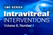RetinaCME® Presents: Intravitreal Interventions: Volume 6, Number 1