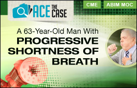 Ace the Case: A 63-Year-Old Man With Progressive Shortness of Breath