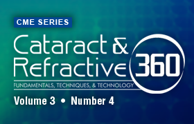 Cataract and Refractive 360—Fundamentals, Techniques, & Technology; Volume 3, Number 4