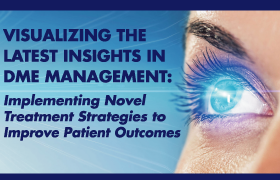 Visualizing the Latest In DME Management: Implementing Novel Treatment Strategies to Improve Patient Outcomes