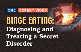 Binge Eating: Diagnosing and Treating a Secret Disorder