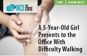 Ace the Case: A 5-Year-Old Girl Presents to the Office With Difficulty Walking