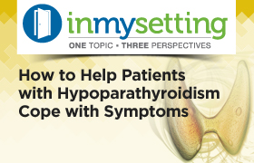 How to Help Patients with Hypoparathyroidism Cope with Symptoms