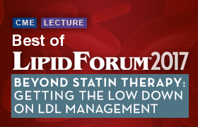Best of Lipid Forum 2017 — Beyond Statin Therapy: Getting the Low Down on LDL Management