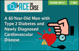 Ace the Case: 65-Year-Old Man with Type 2 Diabetes and Newly Diagnosed Cardiovascular Disease