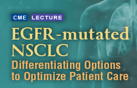 EGFR-mutated NSCLC: Differentiating Options to Optimize Patient Care
