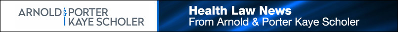 Health Law News From Arnold & Porter Kaye Scholer