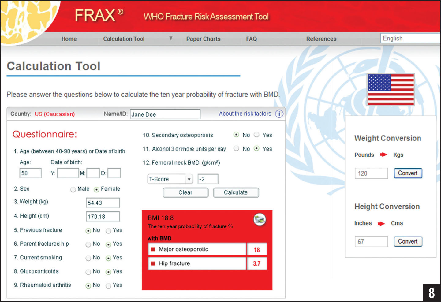 World Health Organization (WHO) Fracture Risk Assessment Tool (FRAX). In this example, a 50-year-old, thin, US Caucasian woman has a parent with a history of a fractured hip as well as current smoking, glucocorticoid, and alcohol use of 3 or more units per day. The T-score from dual-energy x-ray absorptiometry scan was −2.0. This T-score would not generally result in the clinical diagnosis of osteoporosis. The FRAX results (red box) demonstrate an 18% 10-year risk of major osteoporotic fracture of and a 10-year risk of hip fracture as 3.7%. Using the National Osteoporosis Foundation criteria (osteoporotic, or osteopenic with either a 3% or more 10-year hip fracture risk or 20% or more 10-year major osteoporosis-related fracture risk), pharmacological and nonpharmacologic treatment and activity modifications (smoking and alcohol cessation) would be recommended. Adapted with permission from International Osteoporosis Foundation, Fracture Risk Assessment Tool Educational Slide-kit. Available at: http://www.iofbonehealth.org/health-professionals/frax.html.