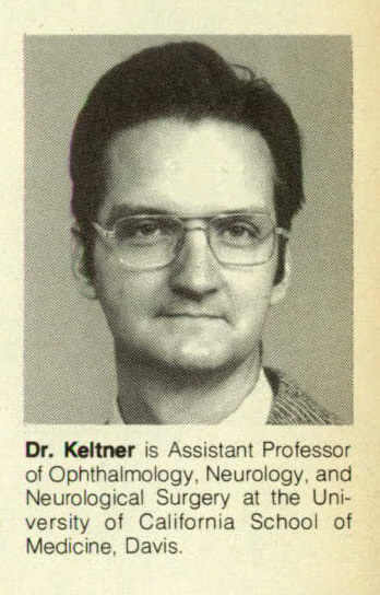 Dr. Keltner is Assistant Professor of Ophthalmology, Neurology, and Neurological Surgery at the University of California School of Medicine, Davis.