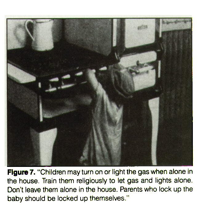 "Figure 7. ""Children may turn on or light the gas when alone in the house. Train them religiously to let gas and lights alone. Don't leave them alone in the house. Parents who lock up the baby should be locked up themselves."""