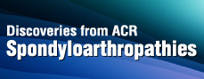 Discoveries from ACR: Spondyloarthropathies